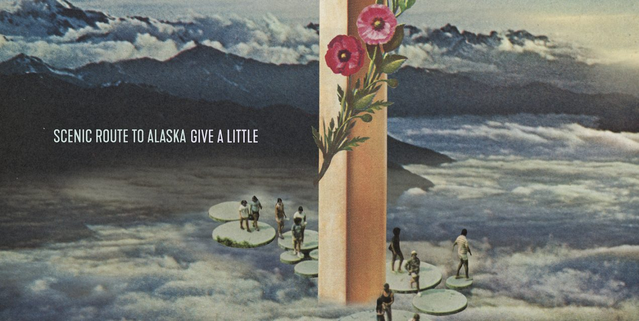 """Scenic Route To Alaska – """"Give A Little"""""""