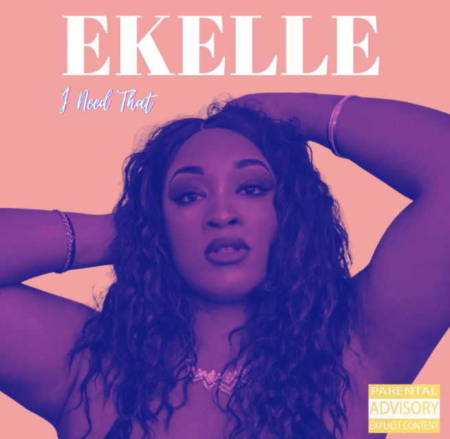 "EKELLE SHARES GENRE-BENDING SINGLE ""I NEED THAT"""
