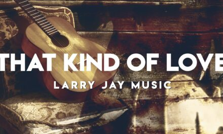 """Larry Jay Releases New Single """"That Kind Of Love"""""""